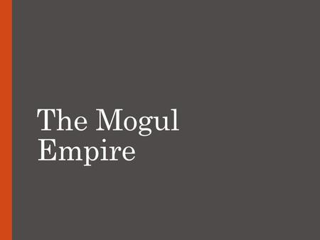 The Mogul Empire. I. Origins the Moguls brought unity to the Indian subcontinent founder = Babur  originally conquered territory in Afghanistan, then.