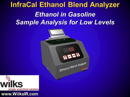 InfraCal Ethanol Blend Analyzer Ethanol in Gasoline Sample Analysis for Low Levels www.WilksIR.com.