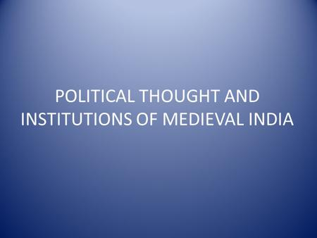 POLITICAL THOUGHT AND INSTITUTIONS OF MEDIEVAL INDIA.