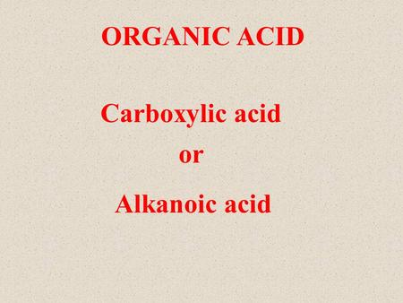 ORGANIC ACID Carboxylic acid Alkanoic acid or. At the end of the lesson, pupils should be able to name, write and draw first four members of the alkanoic.