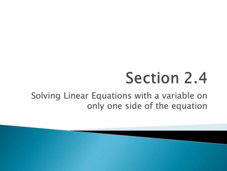 Solving Linear Equations with a variable on only one side of the equation.