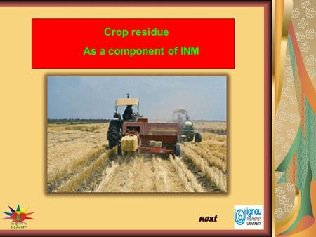 Crop residue As a component of INM. Crop residue as a component of INM The crop residue is the material left after the harvesting of crop and byproduct.