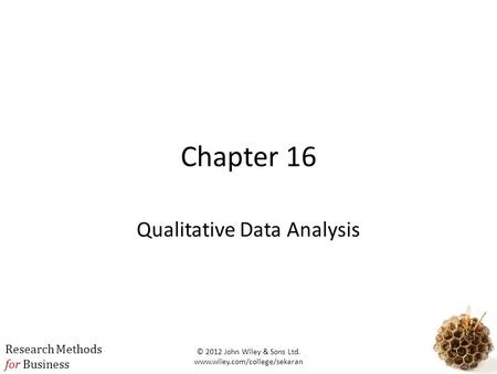 Research Methods for Business 1 Chapter 16 Qualitative Data Analysis © 2012 John Wiley & Sons Ltd. www.wiley.com/college/sekaran.