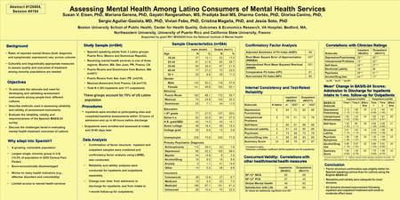 Assessing Mental Health Among Latino Consumers of Mental Health Services Susan V. Eisen, PhD, Mariana Gerena, PhD, Gayatri Ranganathan, MS, Pradipta Seal.