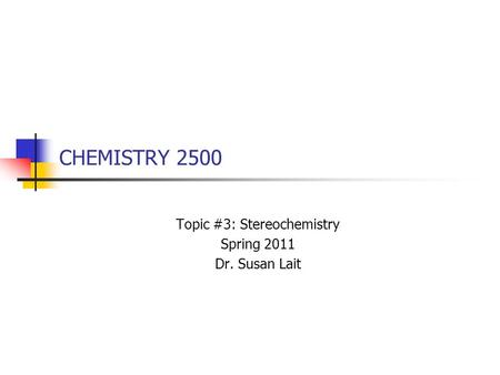 CHEMISTRY 2500 Topic #3: Stereochemistry Spring 2011 Dr. Susan Lait.