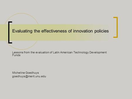 Evaluating the effectiveness of innovation policies Lessons from the evaluation of Latin American Technology Development Funds Micheline Goedhuys
