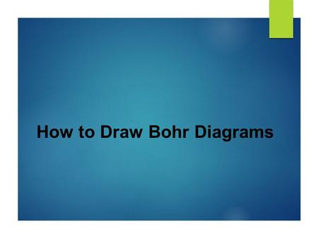 How to Draw Bohr Diagrams. Bohr Diagrams 1) Find your element on the periodic table. 2) Determine the number of electrons – it is the same as the atomic.