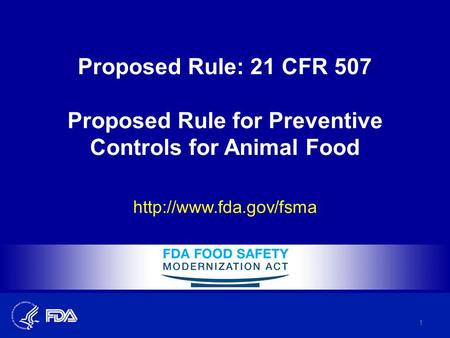 Proposed Rule: 21 CFR 507 Proposed Rule for Preventive Controls for Animal Food  1.