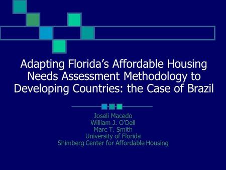 Adapting Florida's Affordable Housing Needs Assessment Methodology to Developing Countries: the Case of Brazil Joseli Macedo William J. O'Dell Marc T.