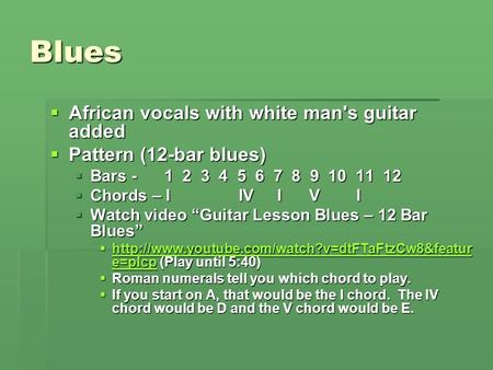 "Blues  African vocals with white man's guitar added  Pattern (12-bar blues)  Bars - 1 2 3 4 5 6 7 8 9 10 11 12  Chords – I IV I V I  Watch video ""Guitar."