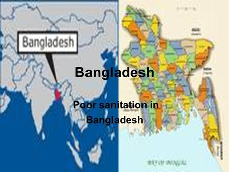 Bangladesh Poor sanitation in Bangladesh. Statistics Is one of the poorest countries Most densely populated country in the world 74% of people get water.