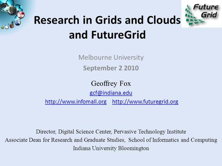 Research in Grids and Clouds and FutureGrid Melbourne University September 2 2010 Geoffrey Fox