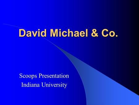 David Michael & Co. Scoops Presentation Indiana University.