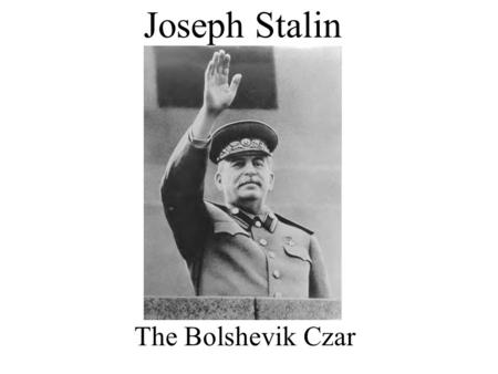 Joseph Stalin The Bolshevik Czar. Early Life Born in Georgia in 1879 to peasant couple and died in march 1953 Father was poor, violent alcoholic Family.