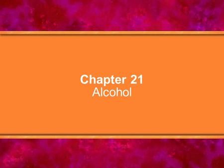 Chapter 21 Alcohol. © Copyright 2005 Delmar Learning, a division of Thomson Learning, Inc.2 Chapter Objectives 1.Explain how alcoholic beverages are made.