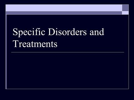 Specific Disorders and Treatments. Three most commonly diagnosed psychological disorders  Anxiety Disorders / Substance Abuse / Depression  Psychological.
