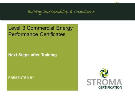 Level 3 Commercial Energy Performance Certificates Next Steps after Training PRESENTED BY.