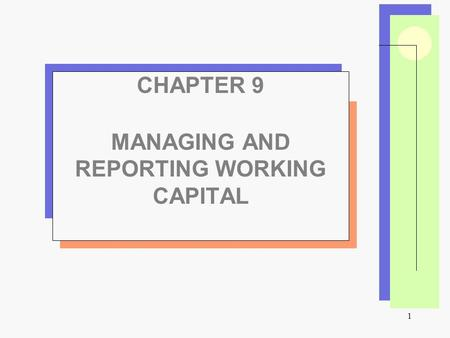 1 CHAPTER 9 MANAGING AND REPORTING WORKING CAPITAL.