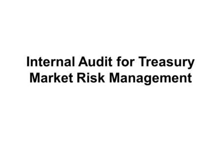 Internal Audit for Treasury Market Risk Management.