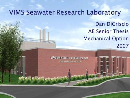 VIMS Seawater Research Laboratory Dan DiCriscio AE Senior Thesis Mechanical Option 2007.