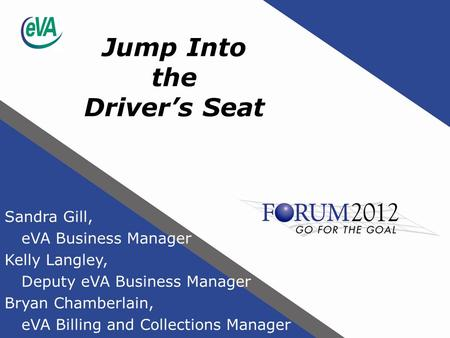 Jump Into the Driver's Seat Sandra Gill, eVA Business Manager Kelly Langley, Deputy eVA Business Manager Bryan Chamberlain, eVA Billing and Collections.