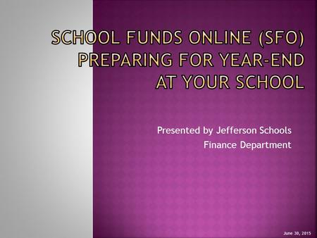 Presented by Jefferson Schools Finance Department June 30, 2015.