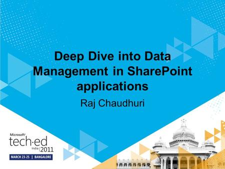 Deep Dive into Data Management in SharePoint applications Raj Chaudhuri.