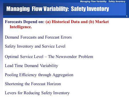 1 Managing Flow Variability: Safety Inventory Forecasts Depend on: (a) Historical Data and (b) Market Intelligence. Demand Forecasts and Forecast Errors.