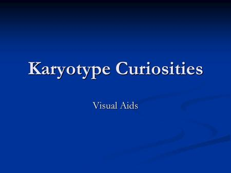 Karyotype Curiosities Visual Aids. Fertilization The fusion of a sperm and egg to form a zygote. The fusion of a sperm and egg to form a zygote. Once.
