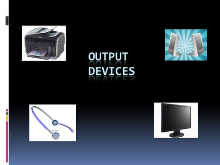 What are Output Devices An output device is any piece of computer hardware equipment used to communicate the results of data processing carried out by.