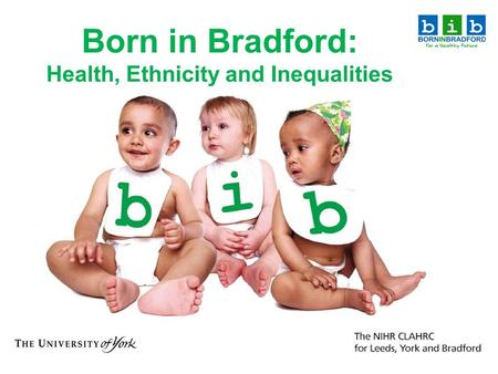 Born in Bradford: Health, Ethnicity and Inequalities.