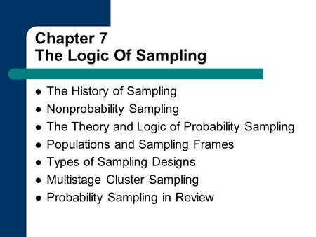 Chapter 7 The Logic Of Sampling The History of Sampling Nonprobability Sampling The Theory and Logic of Probability Sampling Populations and Sampling Frames.
