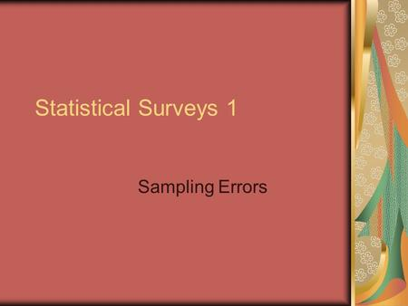 Statistical Surveys 1 Sampling Errors. Survey In a survey data are collected from the members of a population. Eg if we want to collect data on the money.