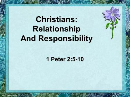 Christians: Relationship And Responsibility 1 Peter 2:5-10.