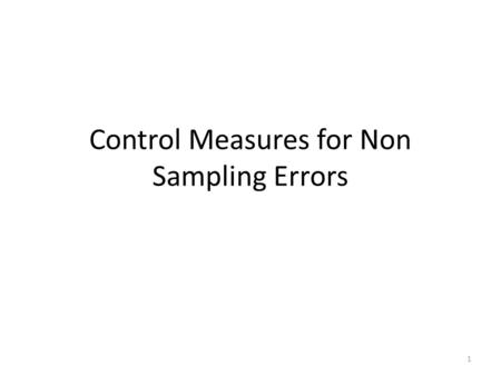 Control Measures for Non Sampling Errors 1. Sampling Errors arise due to: POPULATION SPECIFICATION ERROR—when the researcher does not understand who (s)he.