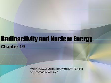 Radioactivity and Nuclear Energy Chapter 19  neFFc&feature=related.