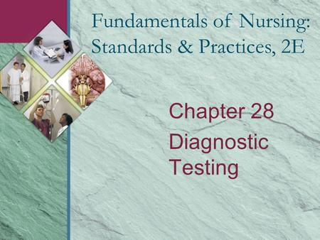 Chapter 28 Diagnostic Testing Fundamentals of Nursing: Standards & Practices, 2E.