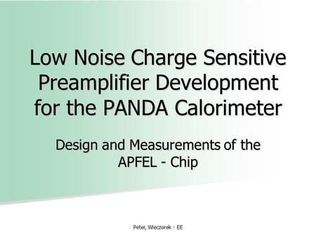 Peter, Wieczorek - EE Low Noise Charge Sensitive Preamplifier Development for the PANDA Calorimeter Design and Measurements of the APFEL - Chip.
