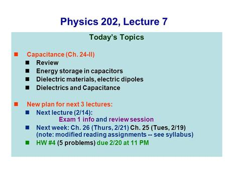 Physics 202, Lecture 7 Today's Topics Capacitance (Ch. 24-II) Review Energy storage in capacitors Dielectric materials, electric dipoles Dielectrics and.