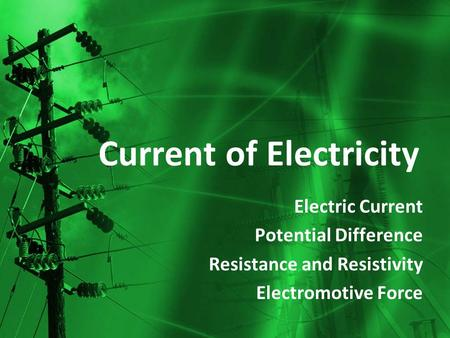 Current of Electricity Electric Current Potential Difference Resistance and Resistivity Electromotive Force.