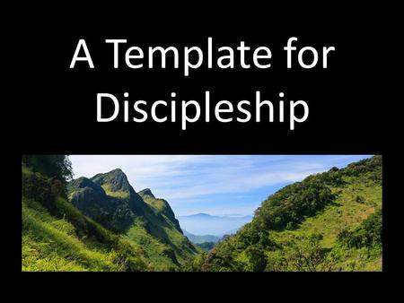 A Template for Discipleship. New Converts Church Family Personal Discipleship patterning our lives after Jesus Christ.