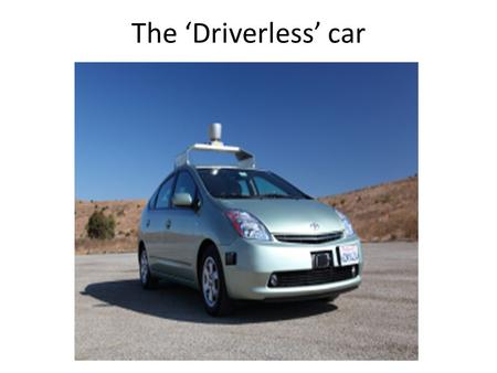 The 'Driverless' car. Driverless car(DC) Navigation system Brainstorm methods to reduce road accidents Radio waves Data on traffic accidents in India.