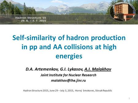 Self-similarity of hadron production in pp and AA collisions at high energies D.A. Artemenkov, G.I. Lykasov, A.I. Malakhov Joint Institute for Nuclear.