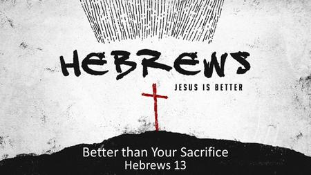 Better than Your Sacrifice Hebrews 13. Buzz and the Dandelions YouTube: https://youtu.be/wU4DgHHwVCc.