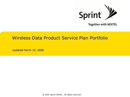 © 2005 Sprint Nextel. All rights reserved. Wireless Data Product Service Plan Portfolio Updated March 10, 2008.