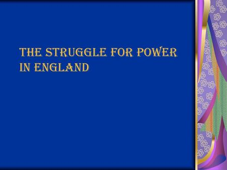 The Struggle for Power in England. E.Q. 4: What type of government did Britain have and how was it challenged during the Stuart dynasty? Key Terms: constitutional.
