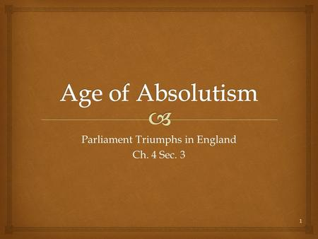 Parliament Triumphs in England Ch. 4 Sec. 3 1.   1485-1603 Tutors ruled England  Believed in Divine Right  Henry used Parliament when he broke from.