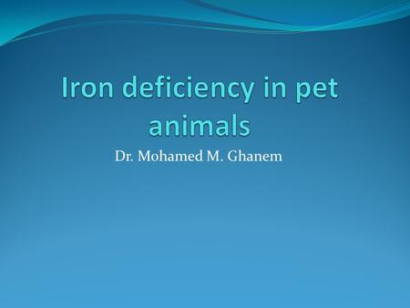 Dr. Mohamed M. Ghanem. Definition A deficiency in iron results in the development of anemia (lower than normal number of red blood cells). In iron deficiency.