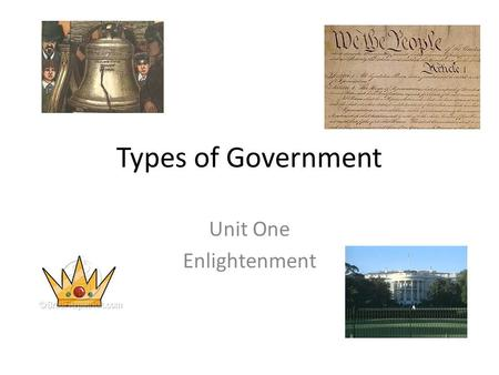 Types of Government Unit One Enlightenment. Learning Target: Identify and compare the different forms of government Anticipation Absolute Monarchy Constitutional.