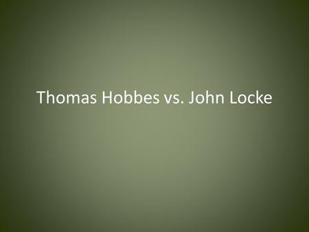 Thomas Hobbes vs. John Locke. Thomas Hobbes All humans are naturally selfish and wicked.